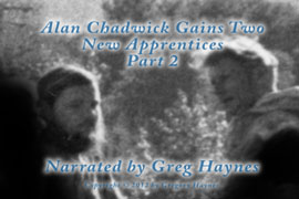 Alan Chadwick Gains Two New Apprentices, Part 2